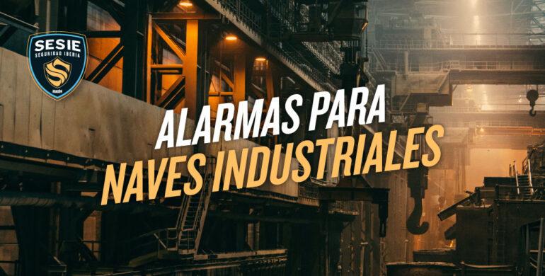 alarmas para naves industriales